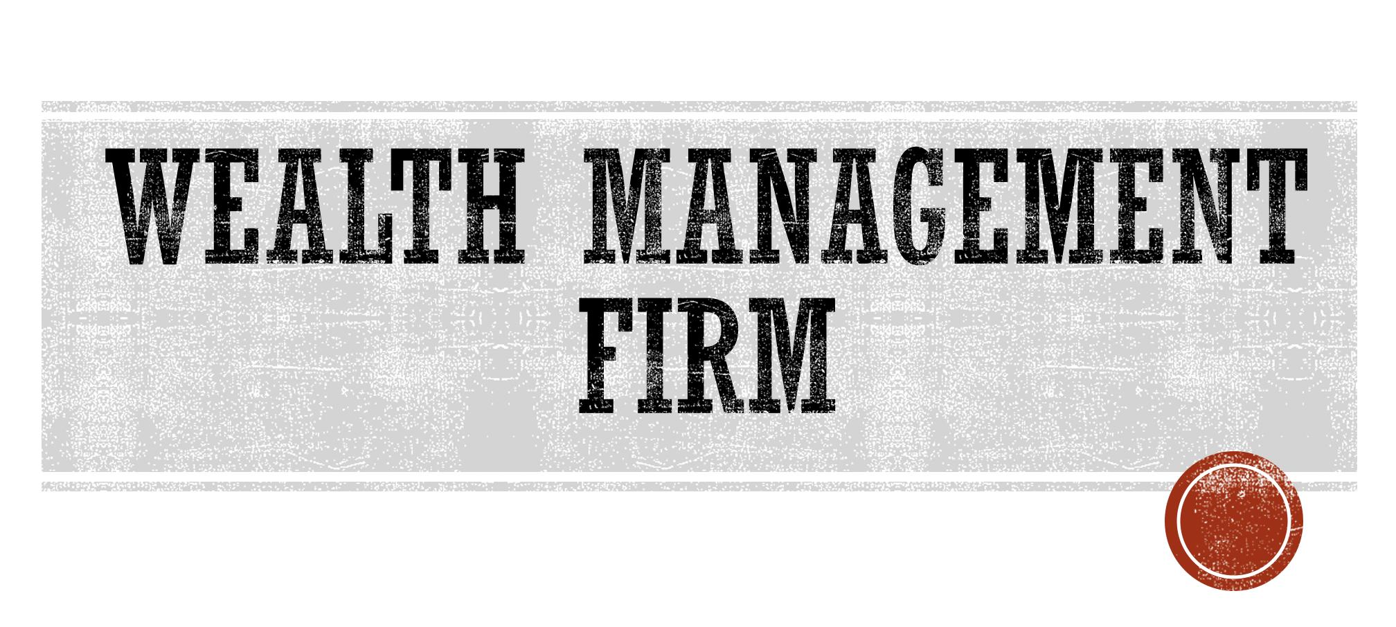 Hiring A Good Wealth Management Firm